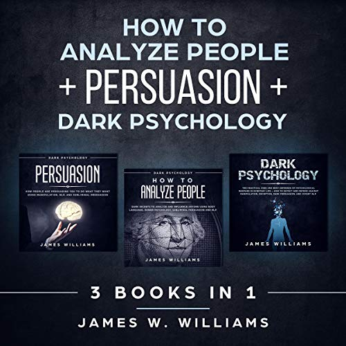 How to Analyze People: Persuasion, and Dark Psychology - 3 Books in 1: How to Recognize the Signs of a Toxic Person Manipulating You, and the Best Defense Against It