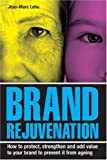 Brand Rejuvenation, Jean-Marc Lehu, 0749445661