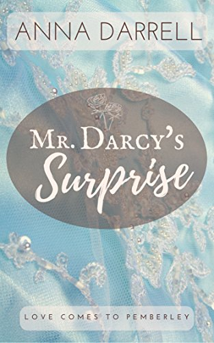 Mr. Darcy's Surprise: A Pride & Prejudice Sensual Intimate (Love Comes To Pemberley Book 4)