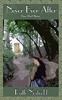 Never Ever After: Three Short Stories by [Nestvold, Ruth]