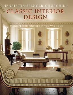 classic interior design using british and american period features rh amazon co uk
