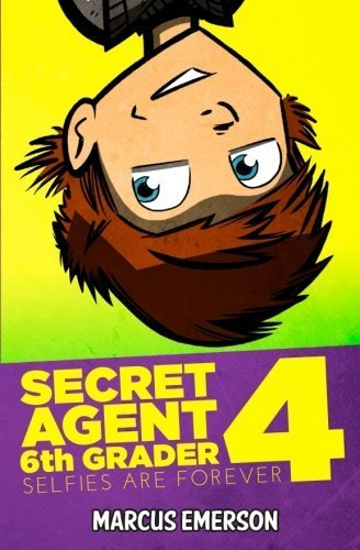 Secret Agent 6th Grader 4: Selfies Are Forever By Marcus Emerson 2014-11-12