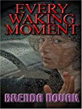Every Waking Moment, Novak Brenda, 0786282274