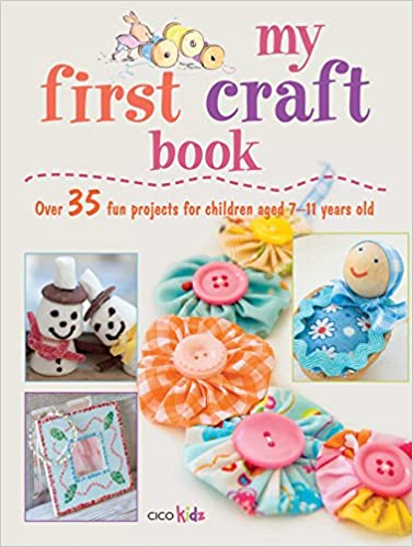My First Craft Book 25 Easy And Fun Projects For Children Aged 7 11