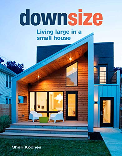 Downsize: Living Large in a Small House