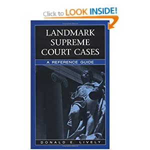 Landmark Supreme Court Cases: A Reference Guide Donald E. Lively