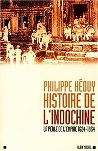 Histoire de l'Indochine. La perle de l'Empire, 1624-1954 par Philippe Héduy