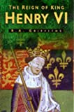 The Reign of King Henry VI, R. A. Griffiths, 0750916095