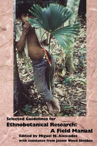 Selected Guidelines for Ethnobotanical Research: A Field Manual (Advances in Economic Botany Vol. 10)