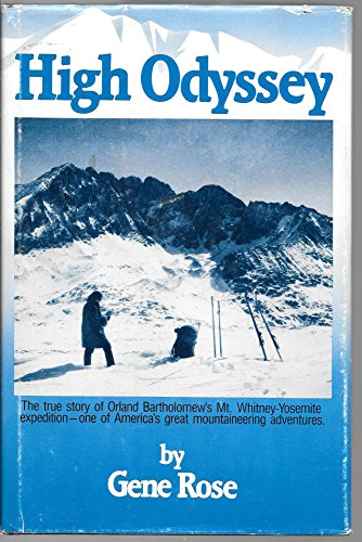High Odyssey: The First Solo Winter Assault of Mount Whitney and the Muir Trail Area, from the Diary of Orland Bartholomew and Photographs Taken by Him [Illustrated]
