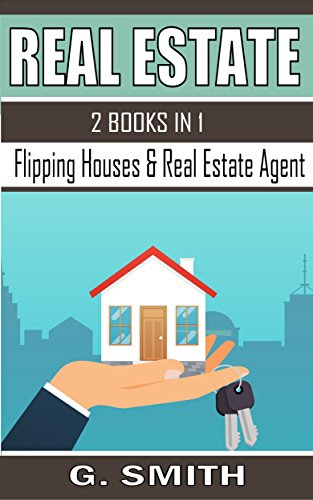 Real Estate: 2 Books in 1 (Flipping Houses & Real Estate Agent)