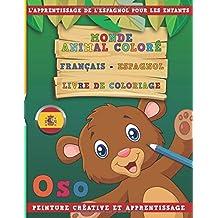 Monde animal coloré Français - Espagnol Livre de coloriage. L'apprentissage de l'espagnol pour les enfants. Peinture créative et apprentissage