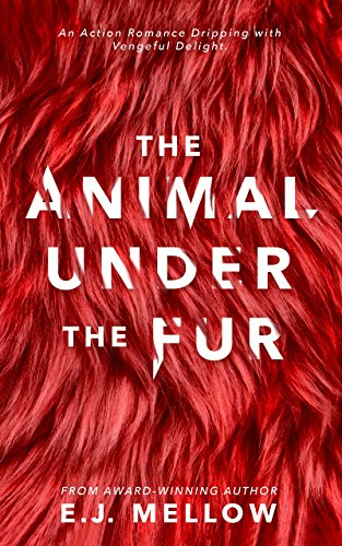 The Animal Under The Fur by [Mellow, E.J.]