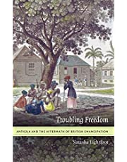 Troubling Freedom: Antigua and the Aftermath of British Emancipation
