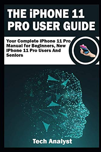 THE iPHONE 11 Pro USER GUIDE: Your Complete iPhone 11 Pro Manual for Beginners, New iPhone 11 Pro Users and Seniors