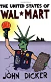The United States of Wal-Mart, John Dicker, 1585424226