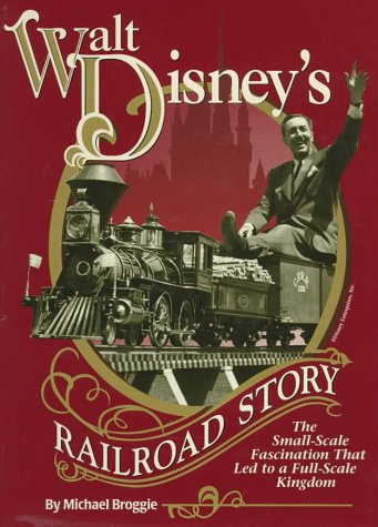 Walt Disney's Railroad Story: The Small-Scale Fascination That Led to a Full-Scale (Walt Disney Train)