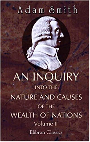 Read An Inquiry Into The Nature And Causes Of The Wealth Of Nations By Adam Smith