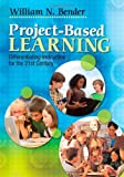 Project-Based Learning : Differentiating Instruction for the 21st Century, William N. Bender, 1412997909