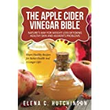 The Apple Cider Vinegar Bible: Home Remedies, Treatments And Cures From Your Kitchen