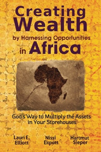 Creating Wealth by Harnessing Opportunities in Africa: God's Way to Multiply the Assets in Your Storehouses by Brand: Conceptualee, Incorporated