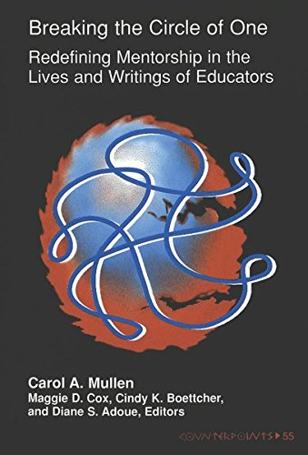 Breaking the Circle of One: redefining mentorship in the lives and writings of educators. (Counterpoints: Studies in the
