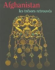 Afghanistan : les trésors retrouvés : Collections du musée national de Kaboul par Musée Guimet