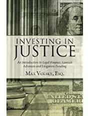 Investing in Justice: An Introduction to Legal Finance, Lawsuit Advances and Litigation Funding