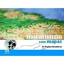 Trabalhando com Mapas. As Regiões Brasileiras