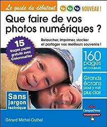 Que faire de vos photos numériques ?: Retouchez, imprimez, stockez et partagez vos meilleurs souvenirs