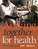 Working Together for Health, World Health Organization Staff, 9241563176