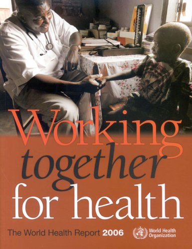 The World Health Report 2006: Working Together for Health (World Health