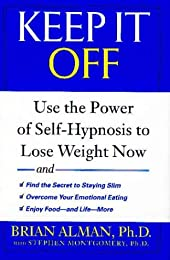 Keep it Off: Use the Power of Self-Hypnosis to Lose Weight Now
