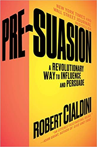 Pre Suasion: A Revolutionary Way To Influence And Persuade by Cialdini Ph.D., Robert
