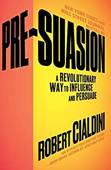 Pre-Suasion: A Revolutionary Way to Influence and Persuade by [Cialdini, Robert]