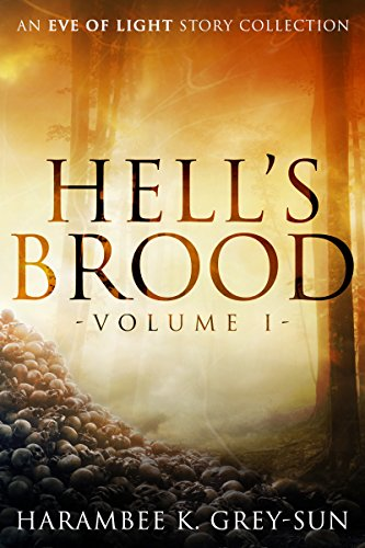 A dark metaphysical fantasy series chronicling the surreal events leading up to the Apocalypse—the Death of God.Hell's Brood: An Eve of Light Story Collection by Harambee K. Grey-Sun