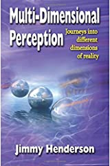 Multi-Dimensional Perception: Journeys into Different Dimensions of Reality Paperback