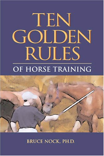 Ten Golden Rules of Horse Training: Universal Laws for All Training Levels and Riding Styles ebook