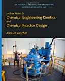 Lecture Notes in Chemical Engineering Kinetics and Chemical Reactor Design, Alex De Visscher, 1492792640