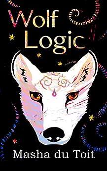 Wolf Logic (Crooked World Book 2) by [du Toit, Masha]