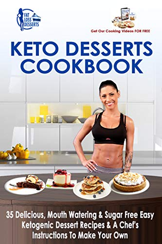 - Keto Desserts Cookbook: 35 Delicious, Mouth Watering, Easy & Sugar Free Keto Desserts Recipes: Plus A Chef's Detailed Instructions On How To Make Your Own Keto Desserts - Fat Loss Keto Diet Cookbook