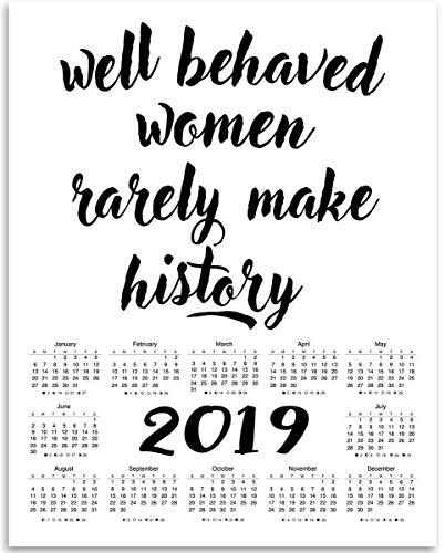 2019 Calendar - Well Behaved Women Rarely Make History - 11x14 Unframed Calendar Art Print - Great Inspirational (White Photo Wall Calendar)