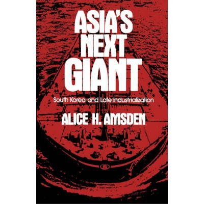 [ Asia's Next Giant: South Korea and Late Industrialization [ ASIA'S NEXT GIANT: SOUTH KOREA AND LATE INDUSTRIALIZATION BY Amsden, Alice H ( Author ) Apr-09-1992[ ASIA'S NEXT GIANT: SOUTH KOREA AND LATE INDUSTRIALIZATION [ ASIA'S NEXT GIANT: SOUTH KOREA AND LATE INDUSTRIALIZATION BY AMSDEN, ALICE H ( AUTHOR ) APR-09-1992 ] By Amsden, Alice H ( Author )Apr-09-1992 Paperback pdf epub