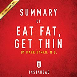 Summary of Eat Fat, Get Thin: by Mark Hyman | Includes Analysis