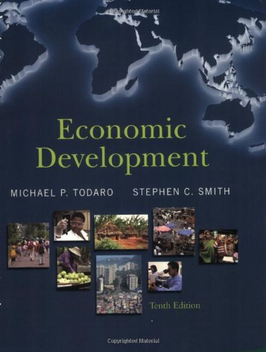 Economic Development 10th (tenth) Edition by Todaro, Michael P., Smith, Stephen C. published by Longman Group United Kingdom (2008) (Todaro And Smith Economic Development 10th Edition)
