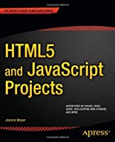 HTML5 and JavaScript Projects Front Cover