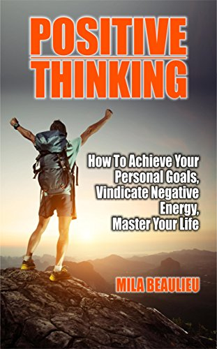 Positive Thinking: How To Achieve Your Personal Goals, Vindicate Negative Energy and Master Your Life (Positivity, Brain Training, Self Belief, Self-Criticism, Success) (Positive Thinking Kindle compare prices)