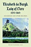 Elizabeth de Burgh, Lady of Clare (1295-1360): Household and Other Records (Suffolk Records Society)