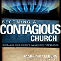 Becoming a Contagious Church: Revolutionizing the Way We View and Do Evangelism Audiobook by Mark Mittelberg, Bill Hybels Narrated by Maurice England