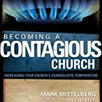 Becoming a Contagious Church: Revolutionizing the Way We View and Do Evangelism | Mark Mittelberg,Bill Hybels